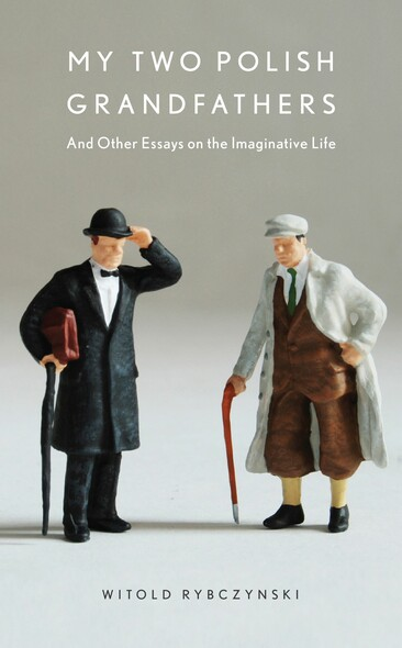 My Two Polish Grandfathers : And Other Essays on the Imaginative Life