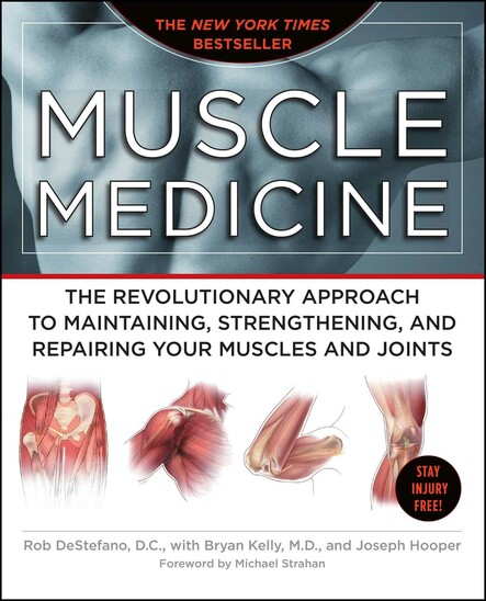 Muscle Medicine : The Revolutionary Approach to Maintaining, Strengthening, and Repairing Your Muscles and Joints