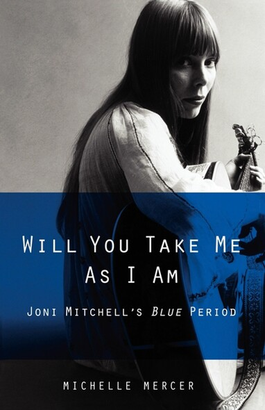 Will You Take Me As I Am : Joni Mitchell's Blue Period