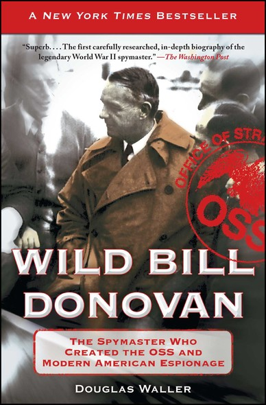 Wild Bill Donovan : The Spymaster Who Created the OSS and Modern American Espionage