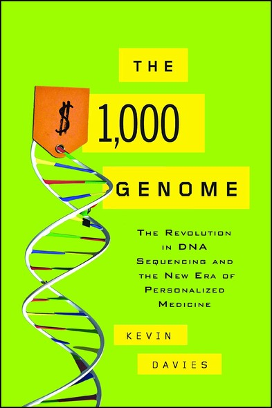 The $1,000 Genome : The Revolution in DNA Sequencing and the New Era of Personalized Medicine