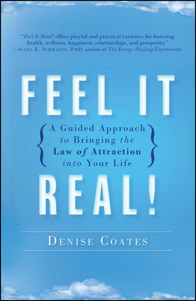 Feel It Real! : A Guided Approach to Bringing the Law of Attraction into Your Life