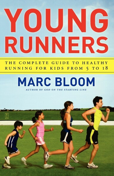 Young Runners : The Complete Guide to Healthy Running for Kids From 5 to 18