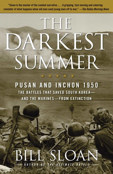 The Darkest Summer : Pusan and Inchon 1950: The Battles That Saved South Korea--and the Marines--from Extinction