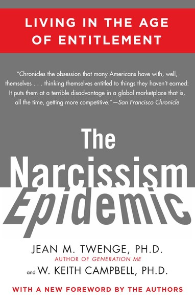 The Narcissism Epidemic : Living in the Age of Entitlement