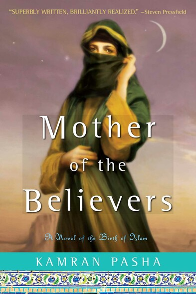 Mother of the Believers : A Novel of the Birth of Islam