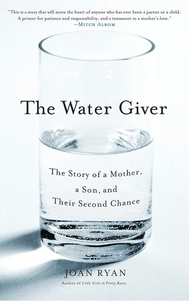 The Water Giver : The Story of a Mother, a Son, and Their Second Chance