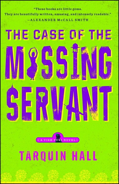 The Case of the Missing Servant : From the Files of Vish Puri, Most Private Investigator