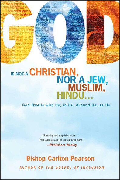 God Is Not a Christian, Nor a Jew, Muslim, Hindu... : God Dwells with Us, in Us, Around Us, as Us