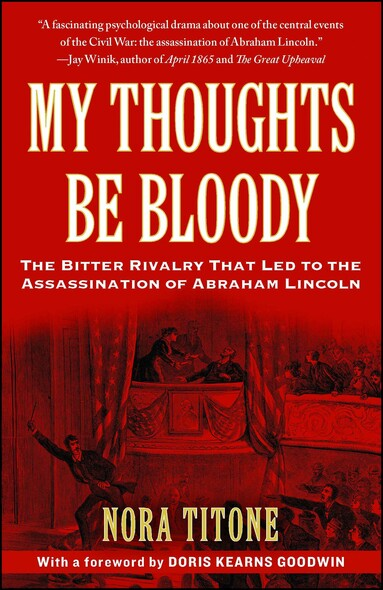 My Thoughts Be Bloody : The Bitter Rivalry Between Edwin and John Wilkes Booth That Led to an American Tragedy