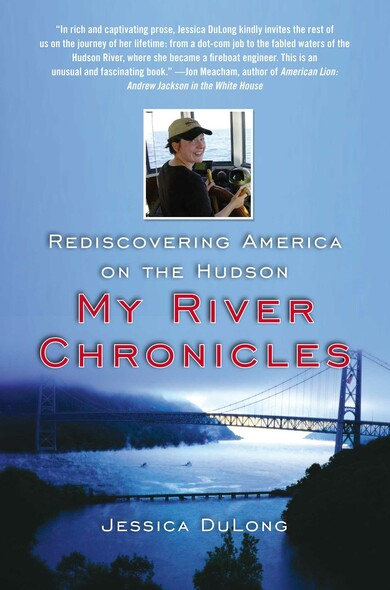 My River Chronicles : Rediscovering the Work that Built America; A Personal and Historical Journey
