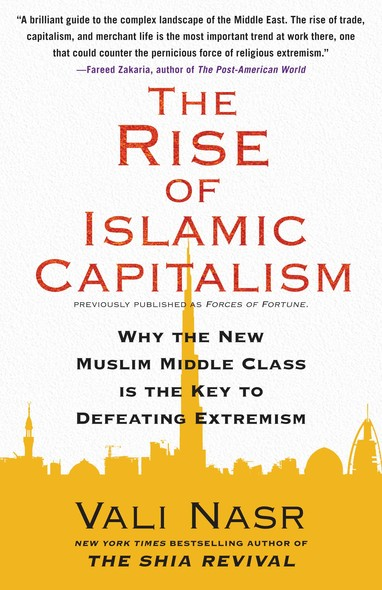 Forces of Fortune : The Rise of the New Muslim Middle Class and What It Will Mean for Our World