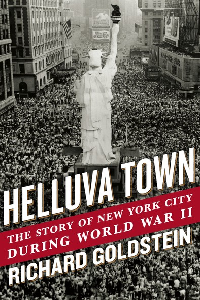Helluva Town : The Story of New York City During World War II