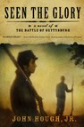 Seen the Glory : A Novel of the Battle of Gettysburg
