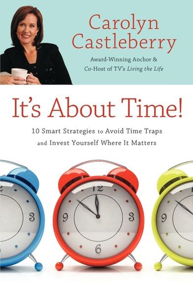 It's About Time! : 10 Smart Strategies to Avoid Time Traps and Invest Yourself Where It Matters