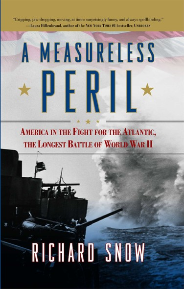 A Measureless Peril : America in the Fight for the Atlantic, the Longest Battle of World War II