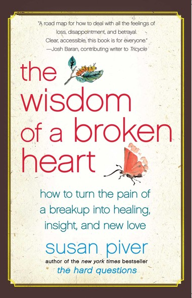 The Wisdom of a Broken Heart : An Uncommon Guide to Healing, Insight, and Love