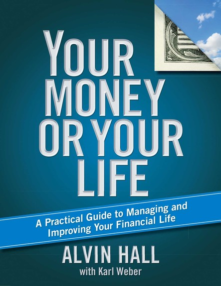 Your Money or Your Life : A Practical Guide to Managing and Improving Your Financial Life