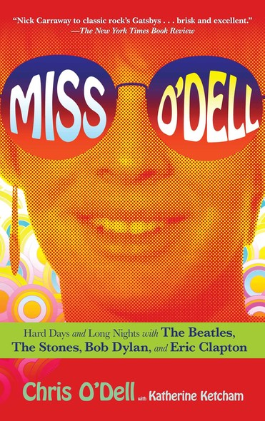Miss O'Dell : My Hard Days and Long Nights with The Beatles, The Stones, Bob Dylan, Eric Clapton, and the Women They Loved