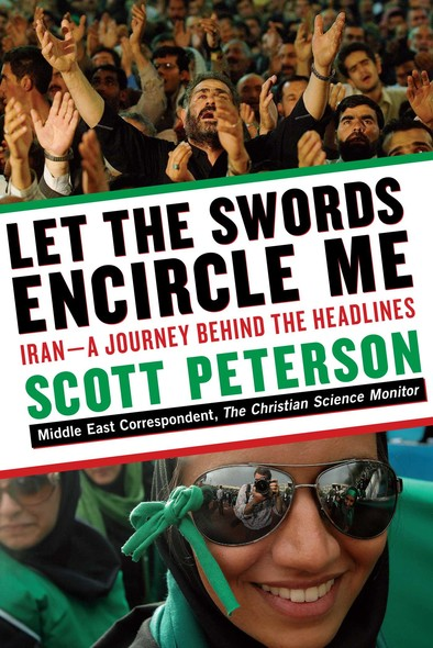 Let the Swords Encircle Me : Iran--A Journey Behind the Headlines
