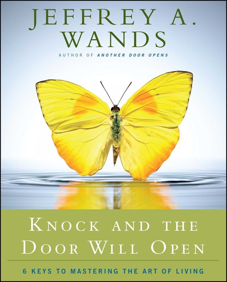Knock and the Door Will Open : 6 Keys to Mastering the Art of Living