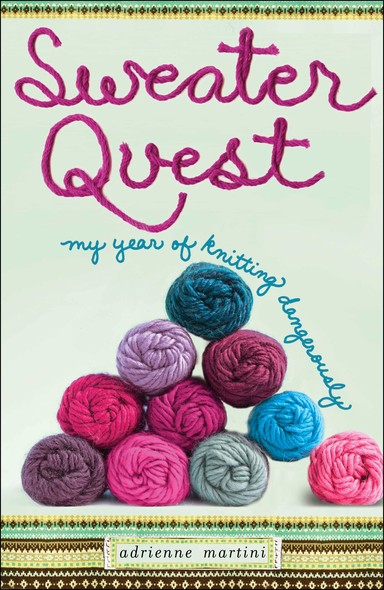 Sweater Quest : My Year of Knitting Dangerously