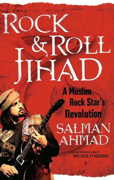Rock & Roll Jihad : A Muslim Rock Star's Revolution