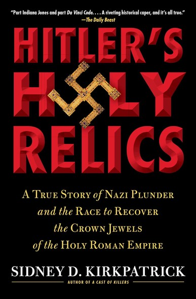 Hitler's Holy Relics : A True Story of Nazi Plunder and the Race to Recover the Crown Jewels of the Holy Roman Empire