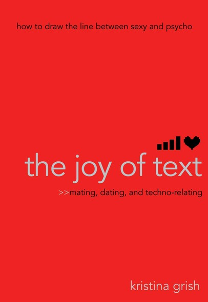 The Joy of Text : Mating, Dating, and Techno-Relating