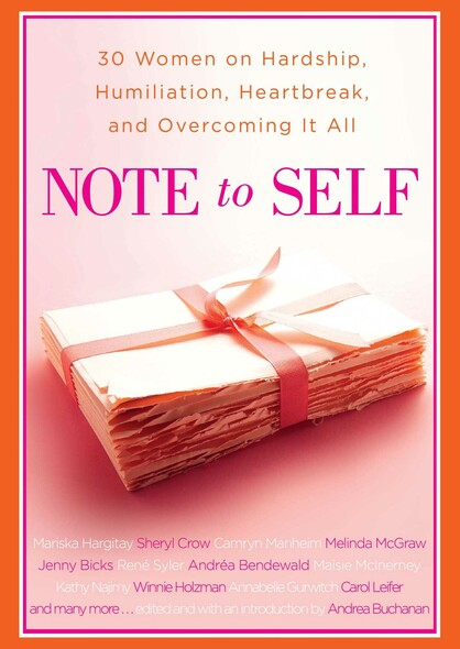 Note to Self : 30 Women on Hardship, Humiliation, Heartbreak, and Overcoming It All