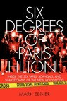 Six Degrees of Paris Hilton : Inside the Sex Tapes, Scandals, and Shakedowns of the New Hollywood