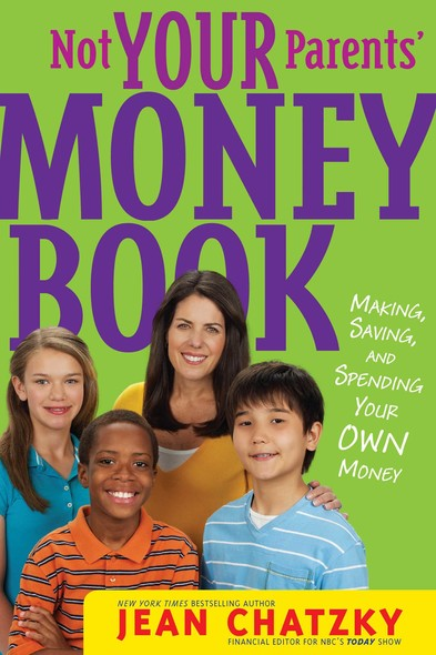 Not Your Parents' Money Book : Making, Saving, and Spending Your Money