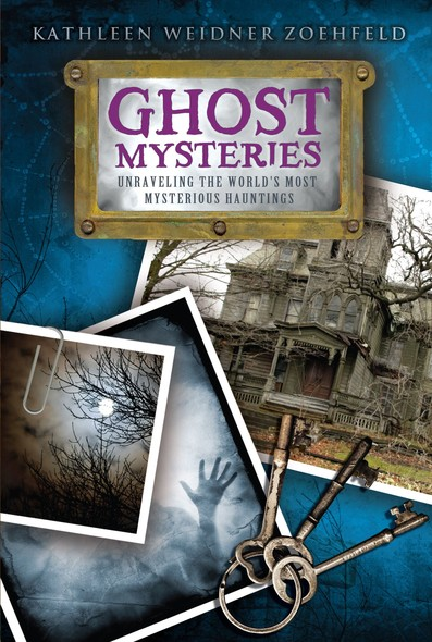 Ghost Mysteries : Unraveling the World's Most Mysterious Hauntings