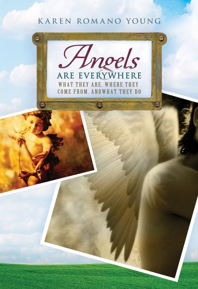 Angels Are Everywhere : What They Are, Where They Come From, and What They Do