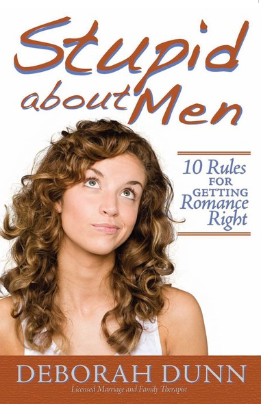 Stupid about Men : 10 Rules for Getting Romance Right