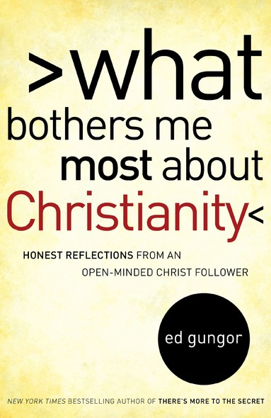 What Bothers Me Most about Christianity : Honest Reflections from an Open-Minded Christ Follower