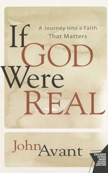 If God Were Real : A Journey into a Faith That Matters