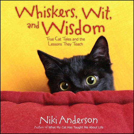 Whiskers, Wit, and Wisdom : True Cat Tales and the Lessons They Teach