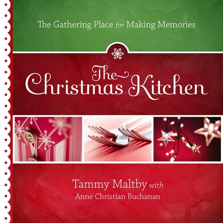 The Christmas Kitchen : The Gathering Place for Making Memories