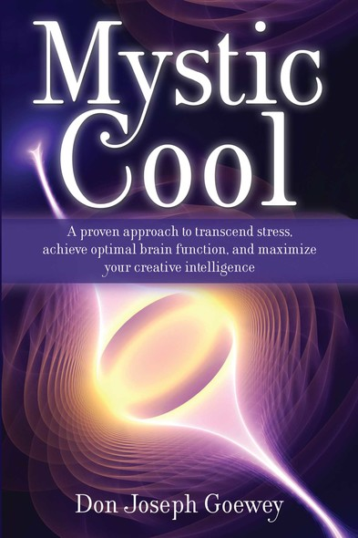 Mystic Cool : A proven approach to transcend stress, achieve optimal brain function, and maximize your creative intelligence.