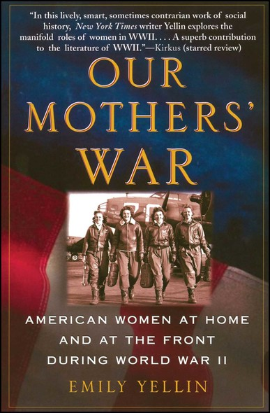 Our Mothers' War : American Women at Home and at the Front During World War II