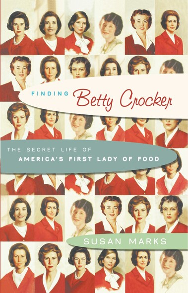 Finding Betty Crocker : The Secret Life of America's First Lady of Food