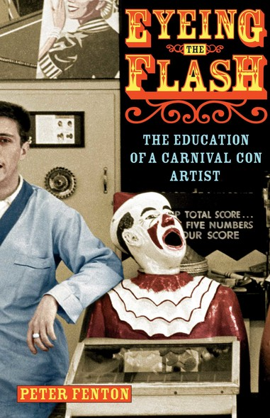Eyeing the Flash : The Education of a Carnival Con Artist