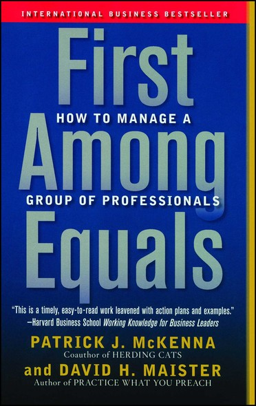First Among Equals : How to Manage a Group of Professionals
