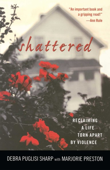 Shattered : Reclaiming a Life Torn Apart by Violence