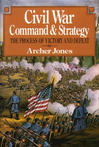Civil War Command And Strategy : The Process Of Victory And Defeat