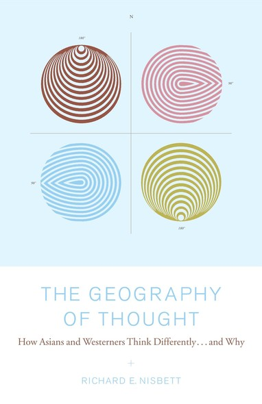 The Geography of Thought : How Asians and Westerners Think Differently...and
