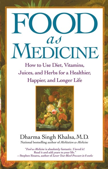 Food As Medicine : How to Use Diet, Vitamins, Juices, and Herbs for a
