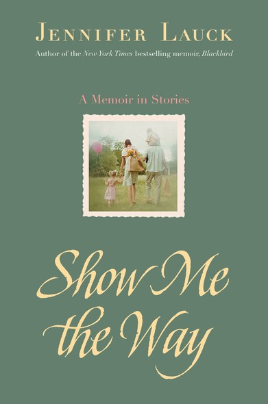 Show Me the Way : A Memoir in Stories
