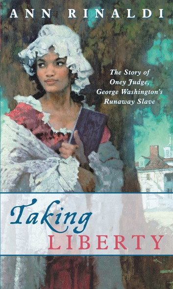 Taking Liberty : The Story of Oney Judge, George Washington's Runaway Slave